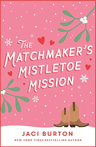 The Matchmaker's Mistletoe Mission (Boots and Bouquets novella) by [Burton, Jaci]