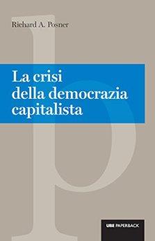 La crisi della democrazia capitalista (Paperback) di [Posner, Richard]