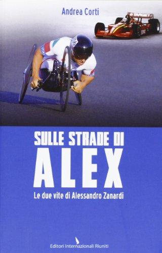 Sulle strade di Alex. Le due vite di Alessandro Zanardi