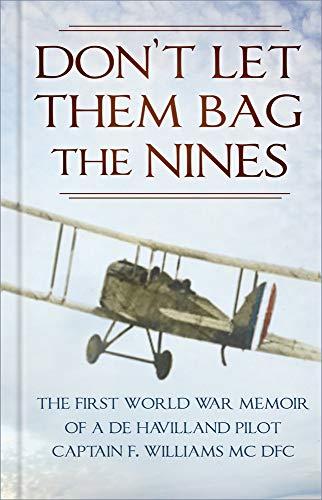 Don't Let Them Bag the Nines: The First World War Memoir of a de Havilland Pilot - Captain F. Williams MC DFC