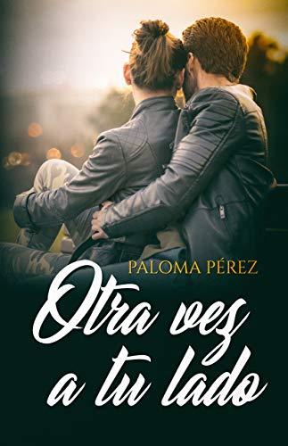 Otra vez a tu lado de Paloma Pérez