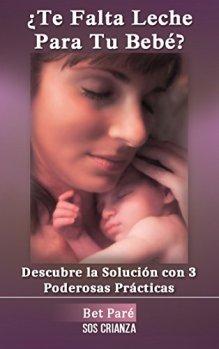 ¿Te Falta Leche Para Tu Bebé?: Descubre la Solución con 3 Poderosas Prácticas. (SOS Crianza nº 1) de [Paré, Bet]