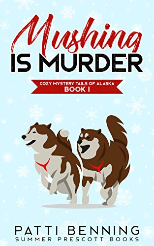 Mushing is Murder (Cozy Mystery Tails of Alaska Book 1) (English Edition)