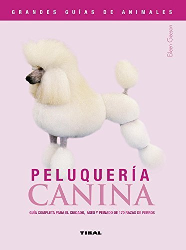 Peluqueria canina/ Canine Hairdressing: Guia completa para el cuidado, aseo y peinado de 170 razas de perros/ Complete Guide for Care, Grooming and Hairdressing of 170 Dogs Breeds (Spanish Edition) by Geeson, Eileen (2007) Hardcover