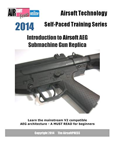 Introduction to Airsoft Aeg Submachine Gun Replica (2014 Airsoft Technology Self-paced Training Series)