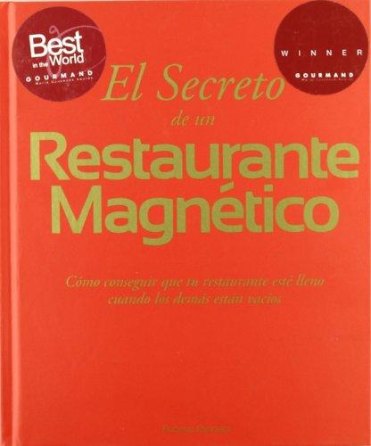 El secreto de un restaurante magnético. Cómo conseguir que tu restaurante esté lleno cuando los demás están vacíos
