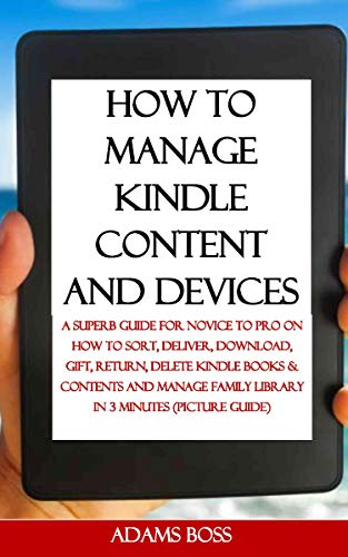 HOW TO MANAGE KINDLE CONTENT AND DEVICES: A Superb Guide For Novice To Pro On How To Sort, Deliver, Download, Gift, Return, Delete Kindle Books & Contents and Manage Family Library in 3 min... 1  HOW TO MANAGE KINDLE CONTENT AND DEVICES: A Superb Guide For Novice To Pro On How To Sort, Deliver, Download, Gift, Return, Delete Kindle Books & Contents and Manage Family Library in 3 min… 416yCvVnKNL