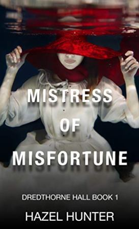 Mistress of Misfortune (Dredthorne Hall Book 1): A Gothic Romance by [Hunter, Hazel]
