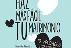 Haz más fácil tu matrimonio leer libros online gratis en español pdf