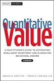 Quantitative Value: A Practitioner?s Guide to Automating Intelligent Investment and Eliminating Behavioral Errors + Web Site (Wiley Finance)