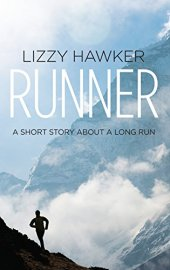 Runner: A short story about a long run by [Hawker, Lizzy]