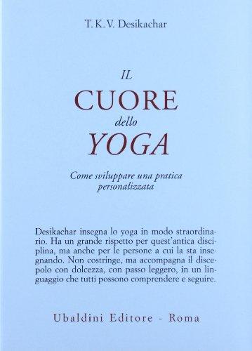Il cuore dello yoga. Lo sviluppo di una pratica personale