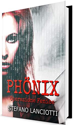 Phönix - Operazione Fenice: Il miglior thriller italiano degli ultimi anni! (Nome in Codice:...