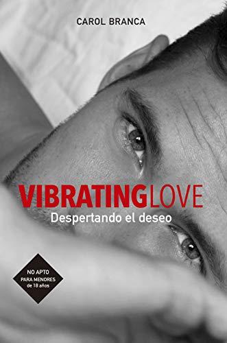 Leer Gratis VIBRATING LOVE: DESPERTANDO EL DESEO de Carol Branca Pombo