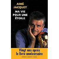 Aimé Jacquet – Ma vie pour une étoile