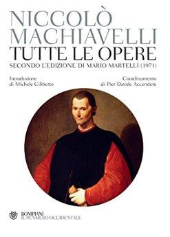 Tutte le opere: Secondo l'edizione curata da Mario Martelli (1971) di [Machiavelli, Niccolò]