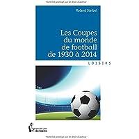 Les Coupes du monde de football de 1930 a 2014