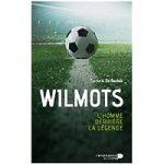 Wilmots: L'homme derrière la légende
