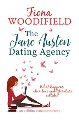 The Jane Austen Dating Agency: an uplifting romantic comedy by [Woodifield, Fiona]