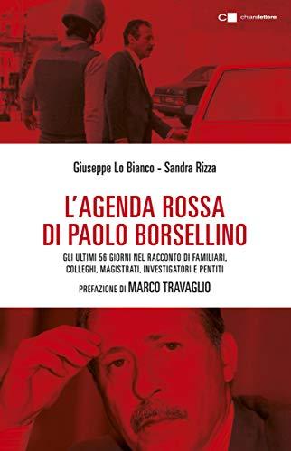 L'agenda rossa di Paolo Borsellino: Gli ultimi 56 giorni nel racconto di familiari, colleghi,...