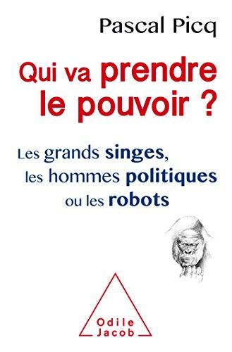 Qui va prendre le pouvoir ? : Les grands singes, les hommes politiques ou les robots