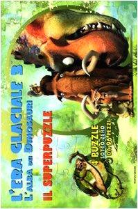 L'era glaciale 3. L'alba dei dinosauri. Il super puzzle. Ediz. illustrata