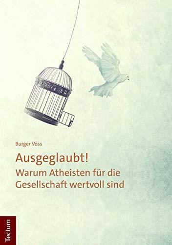 Ausgeglaubt!: Warum Atheisten für die Gesellschaft wertvoll sind