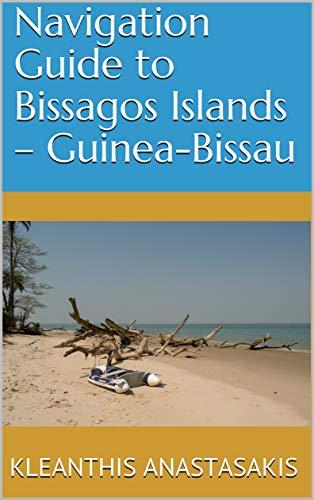 Navigation Guide to  Bissagos Islands – Guinea-Bissau by [Anastasakis, Kleanthis, Bernardo Silva Gomes, Conceicao]