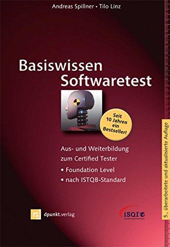 Basiswissen Softwaretest: Aus- und Weiterbildung zum Certified Tester - Foundation Level nach ISTQB-Standard (iSQI-Reihe)