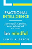 Emotional Intelligence: Master Your Emotions To Improve Self Control, Self Awareness & Mind Power. Effectively  Managing Oneself & Managing People Will Allow You To Achieve More.: Volume 1 (Self Help)