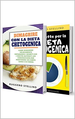 Dieta chetogenica + 30 ricette chetogeniche: Ecco Come Dimagrire Velocemente con la Dieta Chetogenica e con le 30 Migliori Ricette chetogeniche, Senza Rinunciare a Pane, Pasta, Pizza e Dolci...
