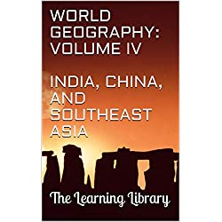 The Learning Library: World Geography, Volume IV: India, China, and Southeast Asia