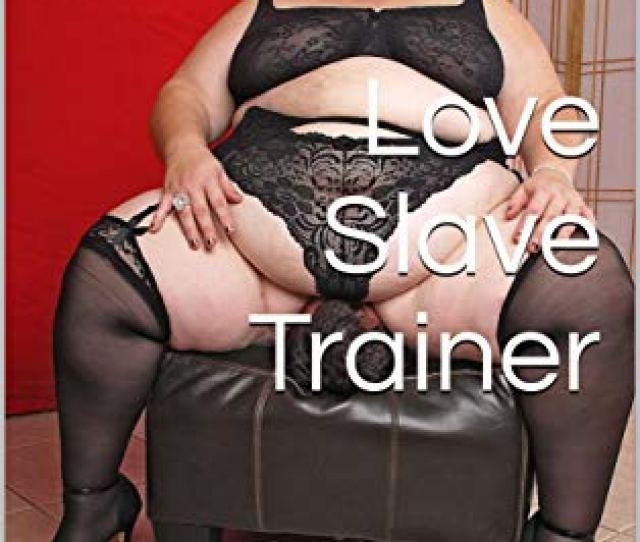 Love Slave Trainer Bbw Body Worship For Dummies English Edition Von Birch
