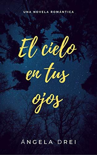 Leer Gratis El cielo en tus ojos de Ángela Drei