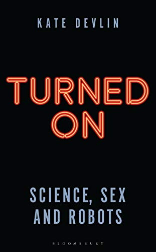 Turned On: The Science and Psychology of Sex Robots