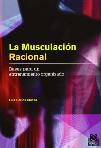 La Musculación Racional, Bases para un Entrenamiento Organizado, Colección Deportes