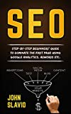 SEO: Step-by-step beginners' guide to dominate the first page using Google Analytics, Adwords etc. (English Edition)