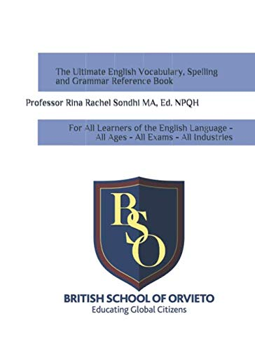 The British School of Orvieto -  Ultimate Vocabulary, Spelling and Grammar Reference Book: For All Learners of the English language - All Ages - All Exams - All Industries