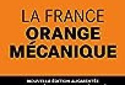 La France Orange Mécanique – Nouvelle édition augmentée de l'enquête choc sur l'insécurité