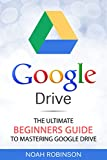 Google Drive: The Ultimate Beginners Guide to Mastering Google Drive (English Edition)