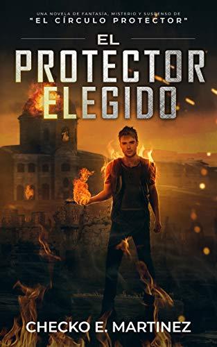 El Protector Elegido (El Círculo Protector 6) de Checko E. Martinez