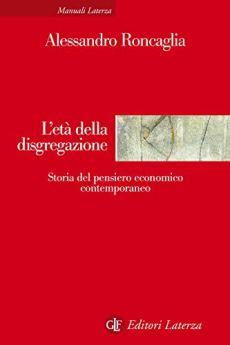 L'età della disgregazione: Storia del pensiero economico contemporaneo di [Roncaglia, Alessandro]