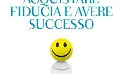 – Come acquistare fiducia e avere successo. Il manuale per pensare positivo italiano libri