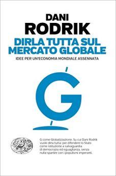 Dirla tutta sul mercato globale: Idee per un'economia mondiale assennata (Einaudi. Passaggi) di [Rodrik, Dani]