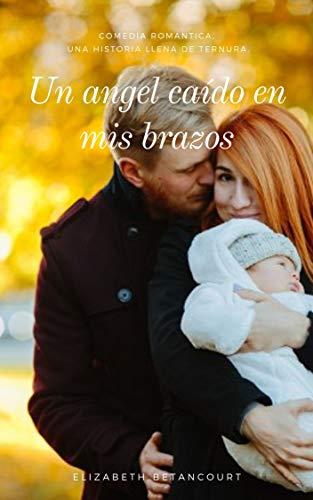 Un ángel caído en mis brazos de Elizabeth Betancourt