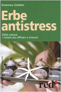 Erbe antistress. Dalla natura i rimedi più efficaci e innocui