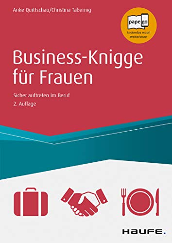 Business-Knigge für Frauen: Sicher auftreten im Beruf (Haufe Sachbuch Wirtschaft 251)