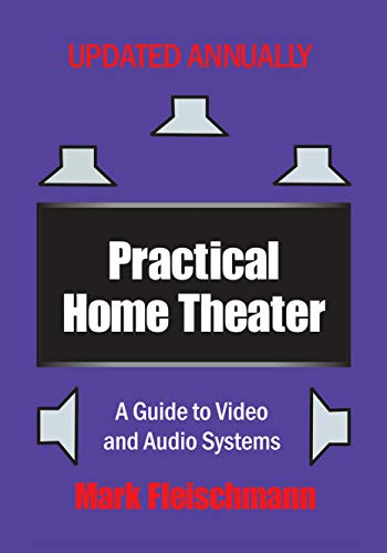 Practical Home Theater: A Guide to Video and Audio Systems (2020 Edition)
