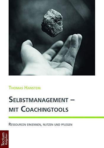 Selbstmanagement - mit Coachingtools: Ressourcen erkennen, nutzen und pflegen