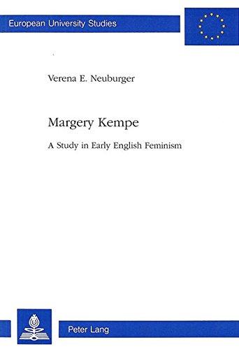 Margery Kempe: A Study in Early English Feminism: A Study in English Feminism (Europäische Hochschulschriften / European University Studies / ... 14: Langue et littérature anglo-saxonnes)